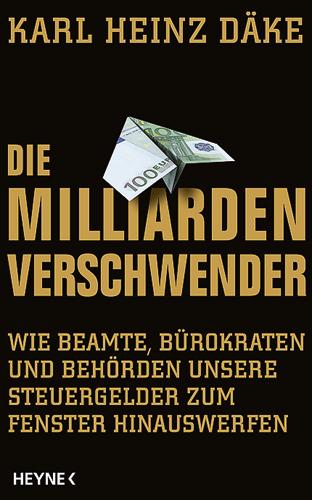 """Karl Heinz Däke - """"Die Milliarden-Verschwender"""""""