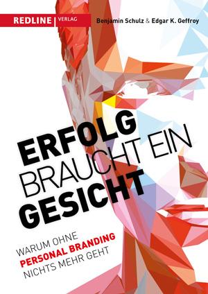Erfolg braucht ein Gesicht: Warum ohne Personal Branding nichts mehr geht von Edgar K. Geffroy und Benjamin Schulz, 19,99 €