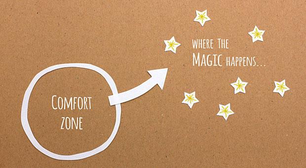 Wer Magie erleben will, muss seine Komfortzone verlassen.