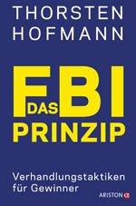 Das FBI-Prinzip - Verhandlungstaktiken für Gewinner
